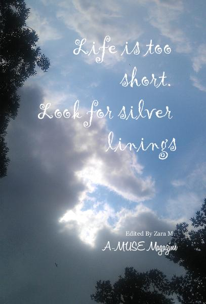 View Life is too short. Look for silver linings by A-MUSE Magazine Contributors