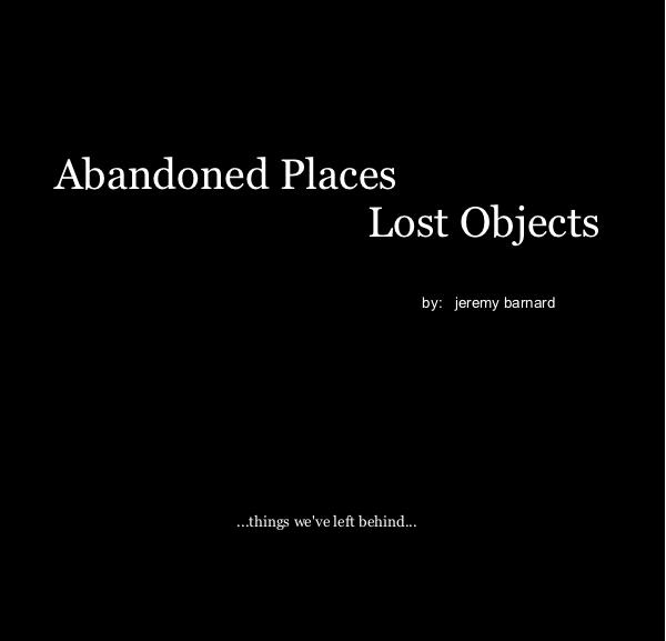 View Abandoned Places Lost Objects by: jeremy barnard by jeremy barnard