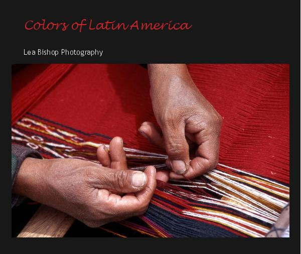 View Colors of Latin America by Lea Bishop Photography