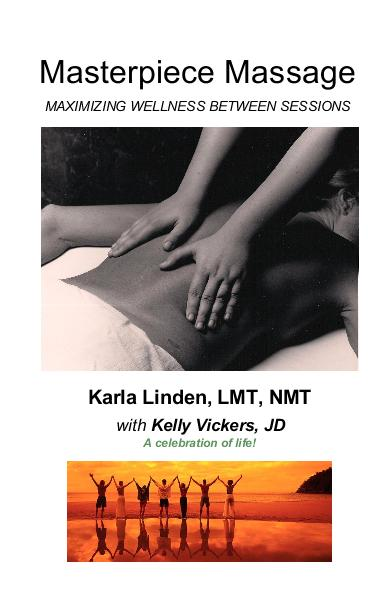 View MASTERPIECE MASSAGE by Karla Linden, LMT, NMT and Kelly Vickers, JD A celebration of life!