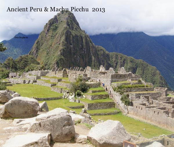 View Ancient Peru & Machu Picchu 2013 by Don Stephens