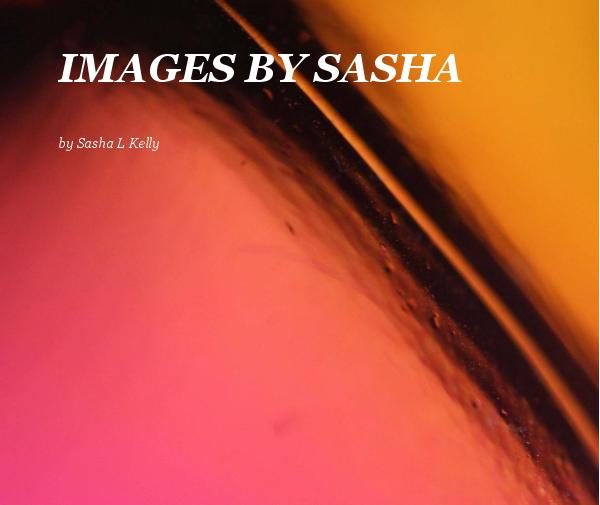 View IMAGES BY SASHA by Sasha L Kelly