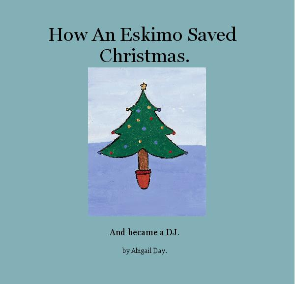 Click to zoom How An Eskimo Saved Christmas. photo book cover