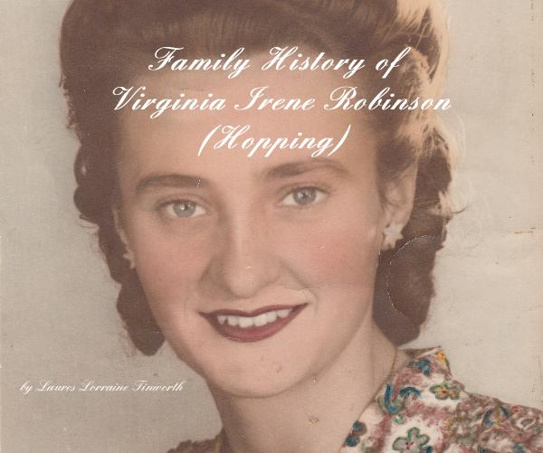 View Family History of Virginia Irene Robinson (Hopping) by Laures Lorraine Tinworth