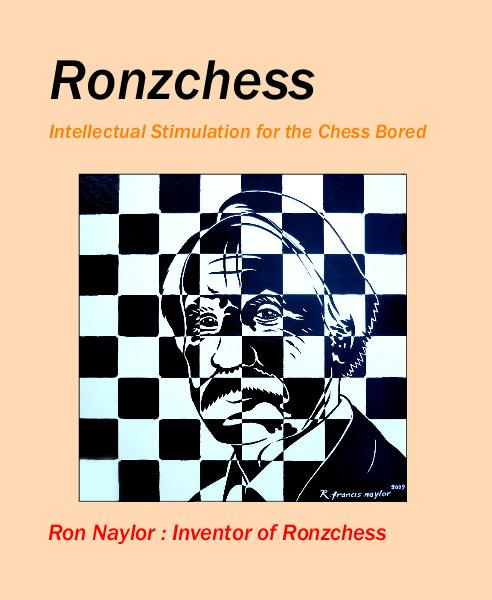 View Ronzchess by Ron Naylor : Inventor of Ronzchess