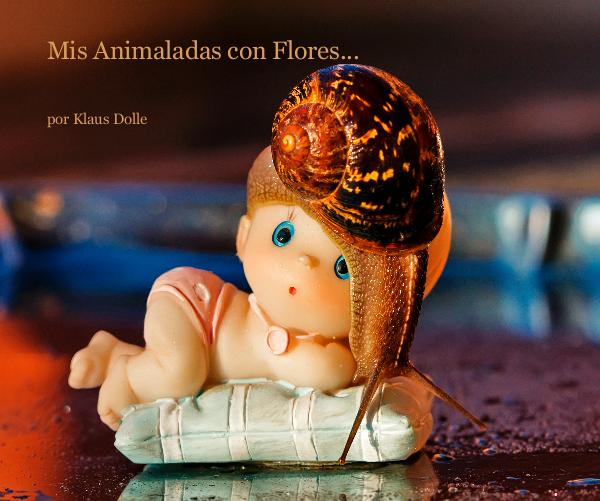 View Mis Animaladas con Flores... by Klaus Dolle