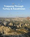 Traipsing Through Turkey & Kazakhstan, as listed under Travel