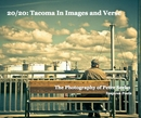 20/20: Tacoma In Images and Verse - Fine Art Photography photo book