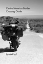Central America Border Crossing Guide - Viajes libro de bolsillo y comercial