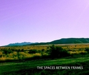 THE SPACES BETWEEN FRAMES, as listed under Fine Art Photography