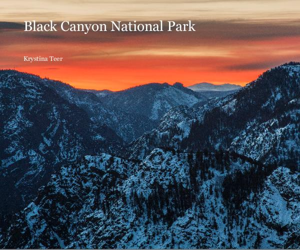 View Black Canyon National Park by Krystina Teer