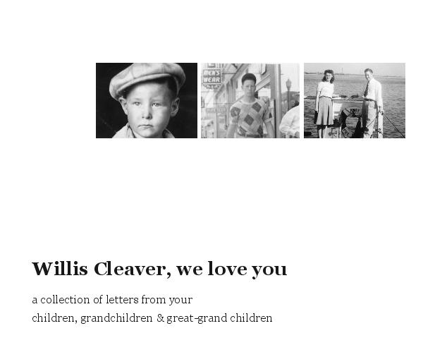 View Willis Cleaver, we love you by children, grandchildren & great-grand children