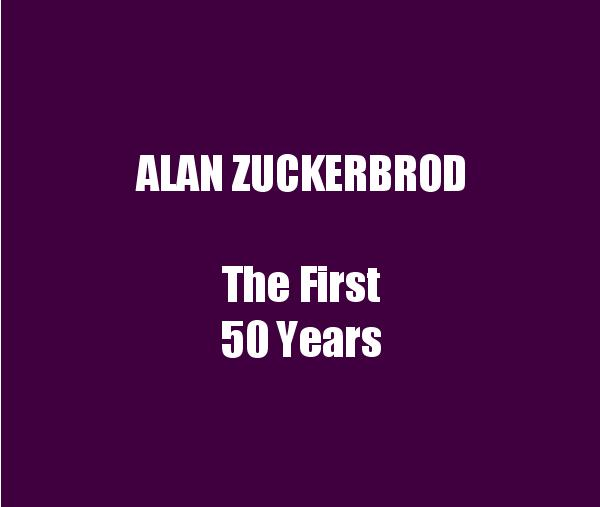 View ALAN ZUCKERBROD The First 50 Years by Roberta Small
