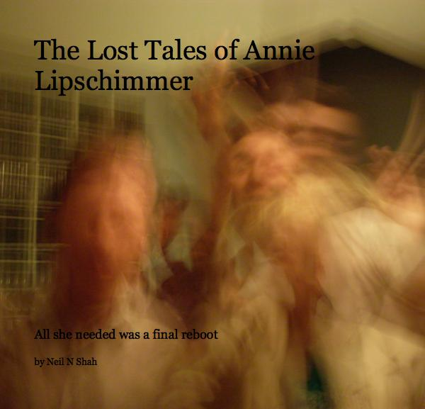 View The Lost Tales of Annie Lipschimmer by Neil N Shah