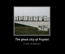 The ghost city of Prypiat, as listed under Arts & Photography