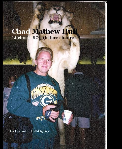 View Chad Mathew Hull Lifebook BC - (before children by Diane E. Hull-Ogden
