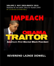 View IMPEACH OBAMA TRAITOR VOLUME 5. MAY 2009-MARCH 2010 by REVEREND LAINIE DOWELL