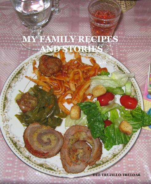 View MY FAMILY RECIPES AND STORIES by DEE TRUJILLO-TRELOAR