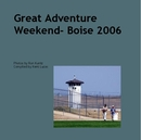 Great Adventure Weekend- Boise 2006 - photo book
