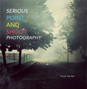 SERIOUS  POINT AND  SHOOT  PHOTOGRAPHY - Arts & Photography photo book