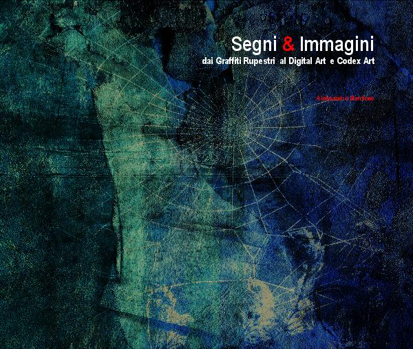 View Segni & Immagini dai Graffiti Rupestri al Digital Art e Codex Art by Alessandro Mantineo