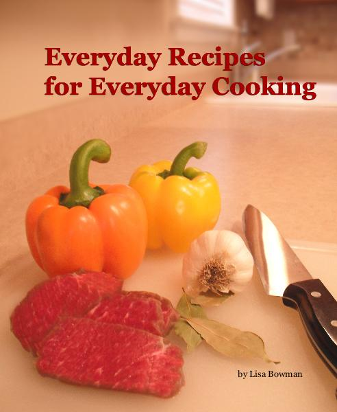 View Everyday Recipes for Everyday Cooking by Lisa Bowman