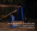 TRAVELING NATIVITY - CHRISTMAS 2008 Cornerstone Community Church Chowchilla, California Edited by Nicholas Nomicos, as listed under Religion & Spirituality