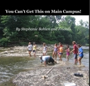 You Can't Get This on Main Campus! By Stephanie Bohlen and Friends, as listed under Biographies & Memoirs