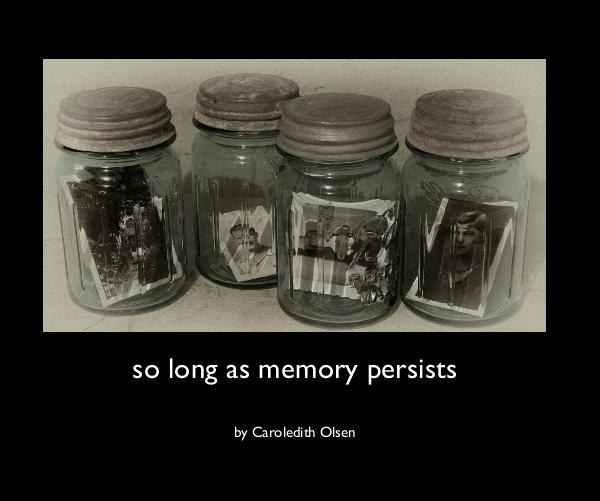 View so long as memory persists by Caroledith Olsen
