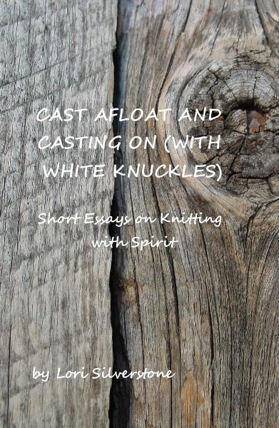 Click to preview CAST AFLOAT AND CASTING ON (WITH WHITE KNUCKLES) Short Essays on Knitting with Spirit pocket and trade book