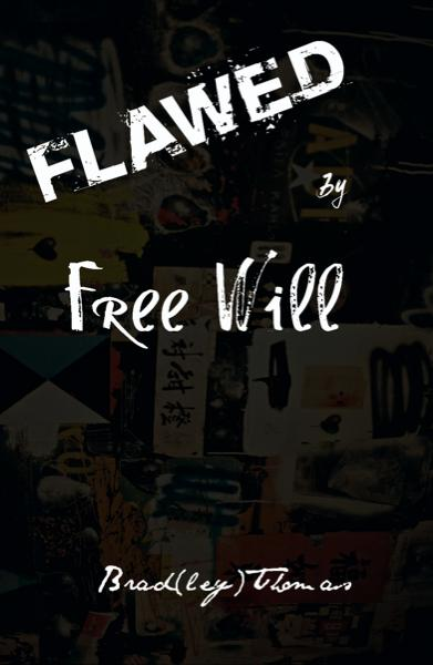 View Flawed by Free Will by Brad(ley) Thomas