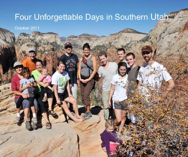 View Four Unforgettable Days in Southern Utah by Bradley K. Johnson