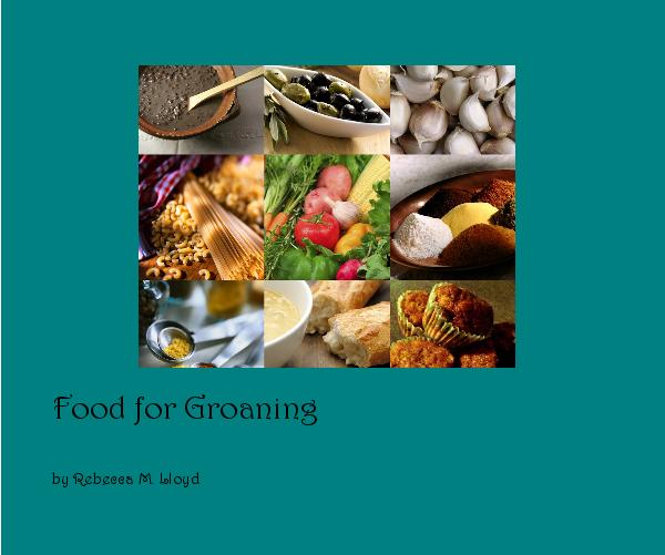 View Food for Groaning by Rebecca M. Lloyd
