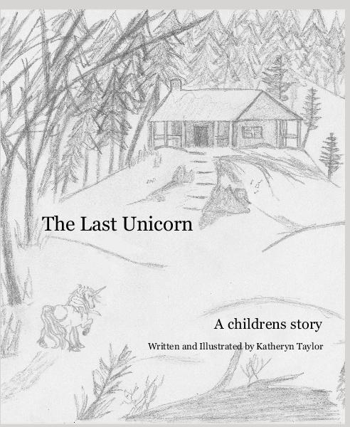 View The Last Unicorn by Written and Illustrated by Katheryn Taylor