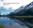 Alaska; Rugged Natural Beauty, June, 2012, as listed under Travel