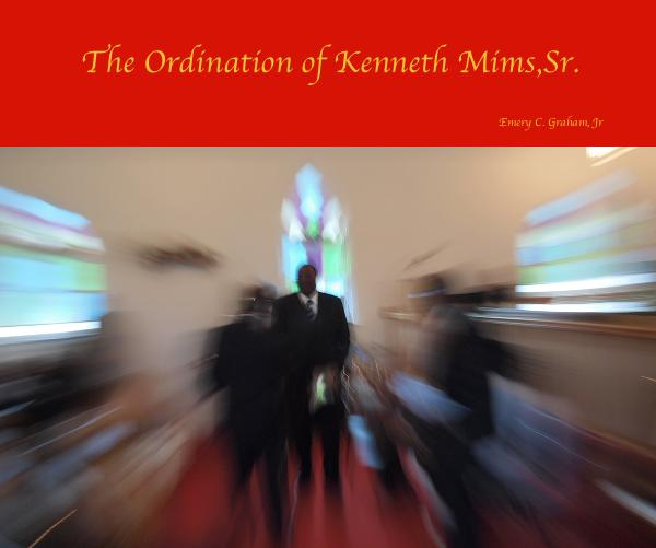 View The Ordination of Kenneth Mims,Sr. by Emery C. Graham, Jr