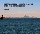Postcards from Toronto ~ Part III April 2011 - September 2011 - Travel photo book
