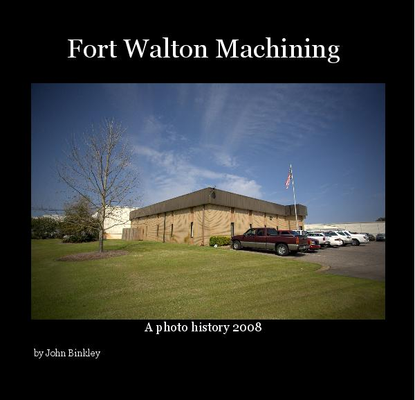 View Fort Walton Machining by John Binkley