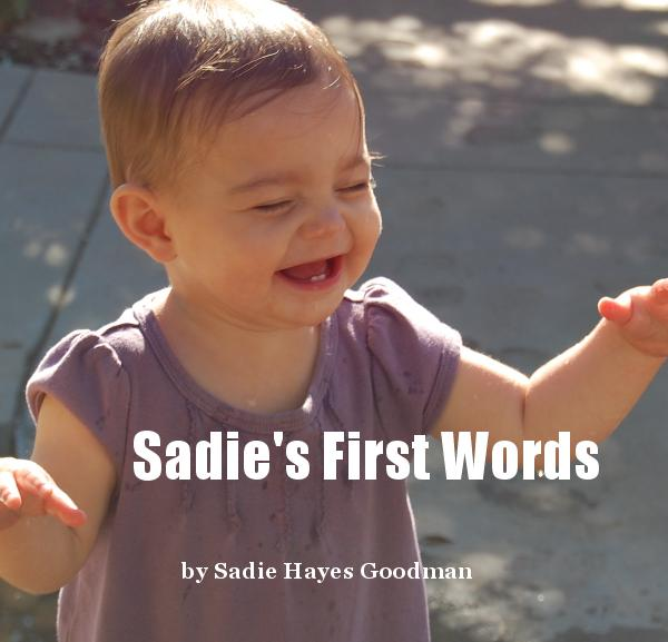 View Sadie's First Words by Sadie Hayes Goodman