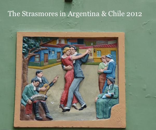 View The Strasmores in Argentina & Chile 2012 by Martin R Strasmore
