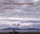 SCOTLAND - My own road to the Isles, as listed under Travel