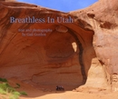 Breathless In Utah text and photographs by Gail Gordon - Travel photo book